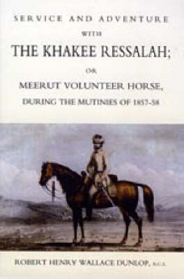 Service and Adventure with the Khakee Ressalah or Meerut Volunteer Horse During the Mutiners of 1857-58 (Paperback)