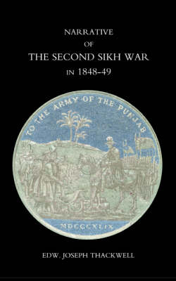 Narrative of the Second Sikh War in 1848-49: With a Detailed Account of the Battles of Ramnugger the Passage of the Chenats, Chillianwallha, Goojorat, etc. (Paperback)