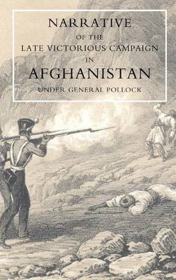 Narrative of the Late Victorious Campaign in Afghanistan, Under General Pollock (Paperback)