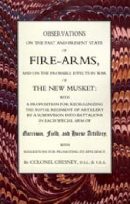Observations of Fire-Arms and the Probable Effects in War of the New Musket (Paperback)