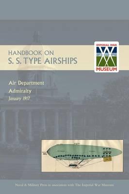Handbook on S.S. Type Airships 1917 (Paperback)