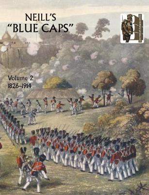 Neill's 'Blue Caps': 1826-1914 v. 2 (Paperback)
