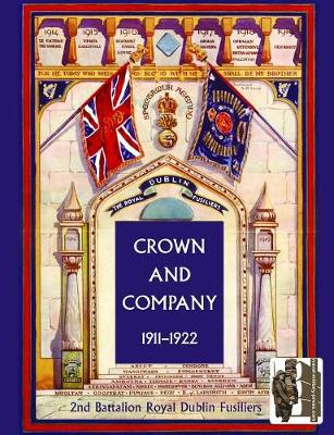 Crown and Company, the Historical Records of the 2nd Battalion Royal Dublin Fusiliers: 1911-1922 v. 2: Formerly the 1st Bombay European Regiment (Paperback)