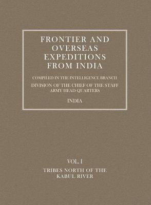 Frontier and Overseas Expeditions from India: Tribes North of the Kabul River v. I (Paperback)