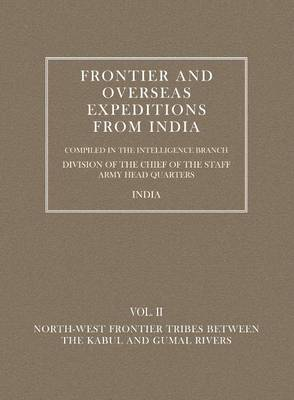 Frontier and Overseas Expeditions from India: North-West Frontier Tribes Between the Kabul and Gumal Rivers v. 2 (Paperback)