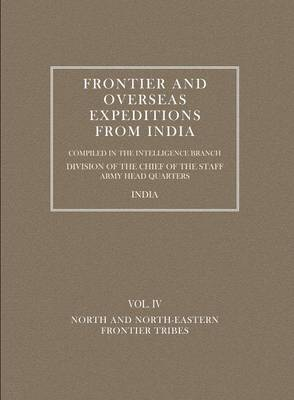 Frontier and Overseas Expeditions from India: North and North-Eastern Frontier Tribes v. 4 (Paperback)