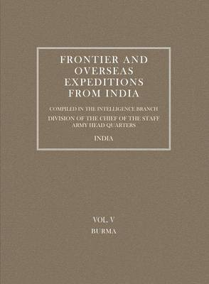 Frontier and Overseas Expeditions from India: Burma v. 5 (Paperback)