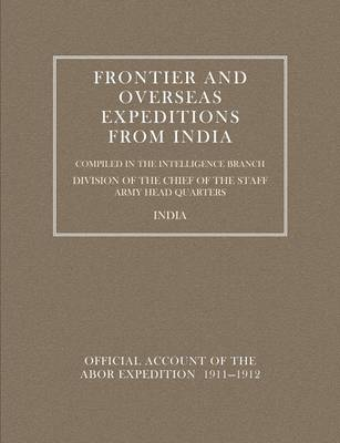 Frontier and Overseas Expeditions from India: Abor Expedition 1911-1912 v. 7 (Paperback)