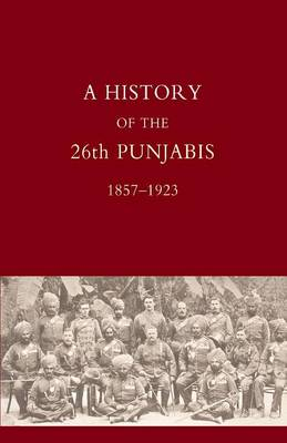 History of the 26th Punjabis, 1857-1923 (Paperback)