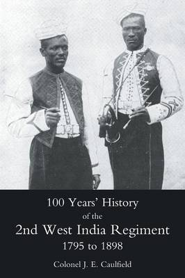 100 Years' History of the 2nd West India Regiment, 1795-1892 (Paperback)