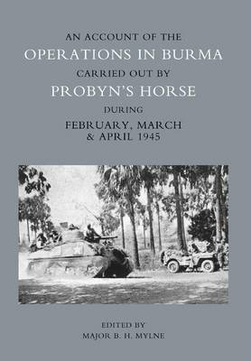 Account of the Operations in Burma Carried Out by Probyn's Horse During February, March and April 1945 (Paperback)