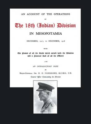 Account of the Operations of the 18th (Indian) Division in Mesopotamia, December 1917 to December 1918 (Paperback)