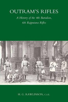 Outram's Rifles: A History of the 4th Battalion 6th Rajputana Rifles (Paperback)