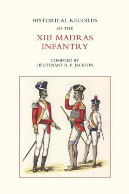 Historical Records of the XIII Madras Infantry, 1776-1896 (Paperback)