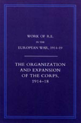 Work of the Royal Engineers in the European War 1914-1918: The Organisation and Expansion If the Corps 1914-1918 (Paperback)