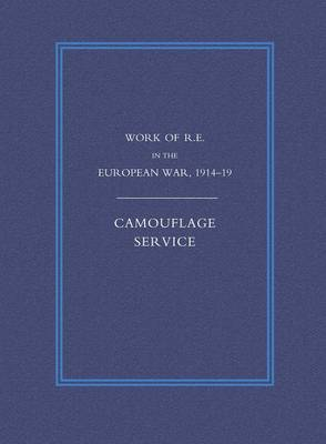 Work of the Royal Engineers in the European War 1914-1918: Camouflage Service (Paperback)