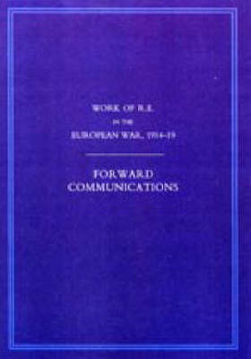Work of the Royal Engineers in the European War 1914-1918: Forward Communications (Paperback)