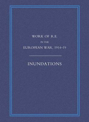 Work of the Royal Engineers in the European War 1914-1918: Inundations (Paperback)