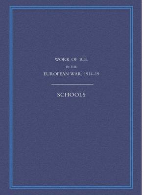Work of the Royal Engineers in the European War 1914-1918: Schools (Paperback)