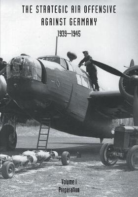 Strategic Air Offensive Against Germany 1939-1945: Preparation v. 1 (Paperback)
