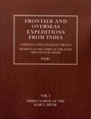 Frontier and Overseas Expeditions from India: Tribes North of the Kabul River v. 1 (Hardback)