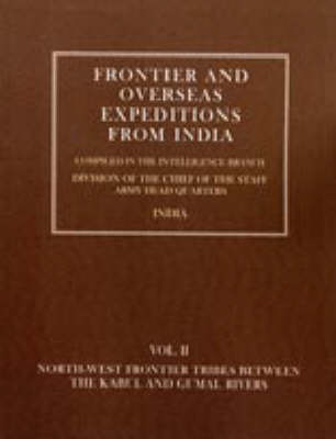 Frontier and Overseas Expeditions from India: North-West Frontier Tribes Between the Kabul and Gumal Rivers v. 2 (Hardback)