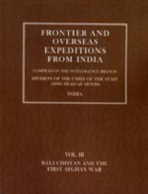 Frontier and Overseas Expeditions from India: Baluchistan and First Afghan War v. 3 (Hardback)