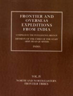 Frontier and Overseas Expeditions from India: North and North-Eastern Frontier Tribes v. 4 (Hardback)