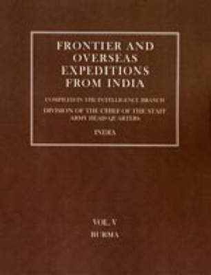 Frontier and Overseas Expeditions from India: Burma v. 5 (Hardback)