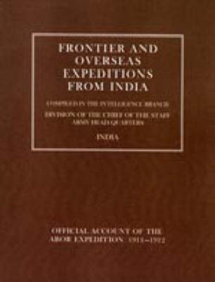 Frontier and Overseas Expeditions from India: Abor Expedition 1911-1912 v. 7 (Hardback)