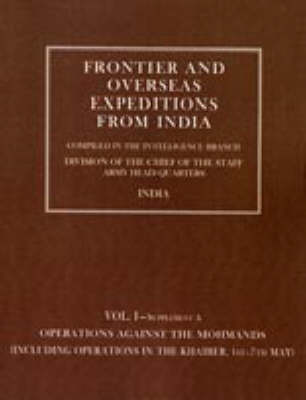 Frontier and Overseas Expeditions from India: Operations Against the Mohmands (icluding Operations in the Khaiber 1st - 7th May) v. 1, Supplement A (Hardback)