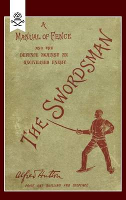 Swordsman: A Manual of Fence and the Defence Against an Uncivilised Enemy (Paperback)