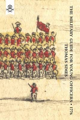 "Military Guide for Young Officers, Containing a System of the Art of War 1776: Military Guide for Young Officers, Containing a System of the Art of War 1776 With Appendix ""Military Historical and Explanatory Dictionary"" (Paperback)"