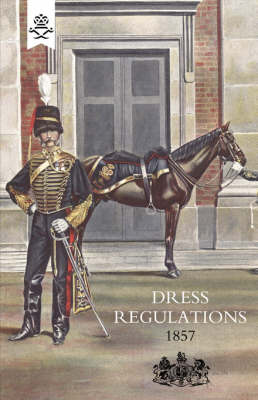 Regulations for the Dress of General Staff, and Regimental Officers of the Army (Paperback)