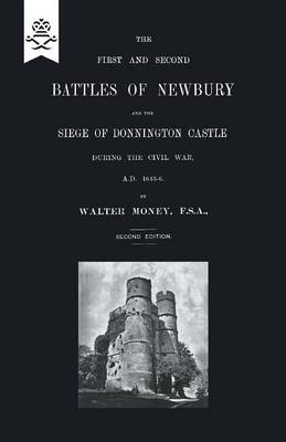 First and Second Battles of Newbury and the Siege of Donnington Castle During the Civil War 1643 -1646 (Paperback)