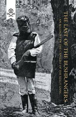 Last of the Bushrangers, an Account of the Capture of the Kelly Gang (Paperback)