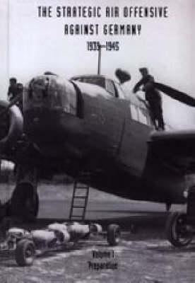 Strategic Air Offensive Against Germany 1939-1945: Preparation v. I, Pt. 1, 2 and 3 (Hardback)