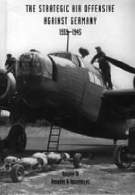 Strategic Air Offensive Against Germany 1939-1945: Annexes and Appendices v. 4 (Hardback)