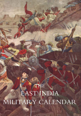 East India Military Calendar; Containing the Services of General & Field Officers of the Indian Army: v. 1 (Paperback)