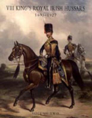 History of the VIII King's Royal Irish Hussars 1693-1927 2005 (Hardback)