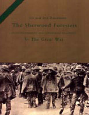 1st and 2nd Battalions the Sherwood Foresters (Nottinghamshire and Derbyshire Regiment) in the Great War 2003 (Hardback)
