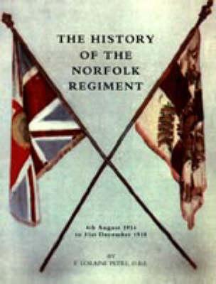 History of the Norfolk Regiment 2006: 4th August 1914 to 31st December 1918 (Hardback)