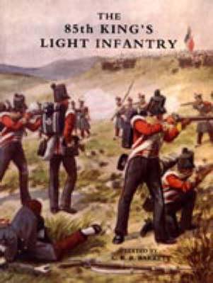 Eighty-fifth King's Light Infantry (now 2nd Battn. The King's Shropshire Light Infantry) 2006 (Hardback)