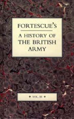 Fortescue's History of the British Army: v. 3 (Hardback)
