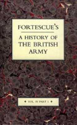 Fortescue's History of the British Army: v. 4, Pt. I (Hardback)