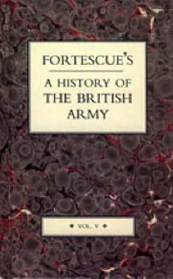 Fortescue's History of the British Army: v. 5 (Hardback)