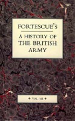 Fortescue's History of the British Army: v. 7 (Hardback)