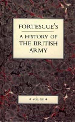 Fortescue's History of the British Army: v. 12 (Hardback)