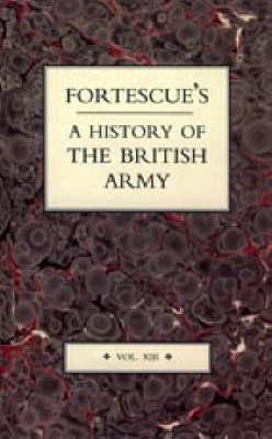 Fortescue's History of the British Army: v. 13 (Hardback)