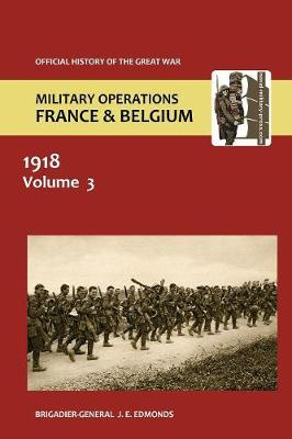 France and Belgium 1918. Vol III. May-July: The German Diversion Offensives and First Allied Counter-Attack. Official History of the Great War. (Paperback)